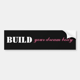 """""""Build Your Dream Body"""" Bumper Sticker"""