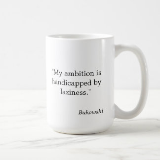 "Bukowski Quote Mug ""My ambition is handicapped..."""