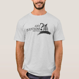 Bull terrier ANY QUESTIONS T-Shirt