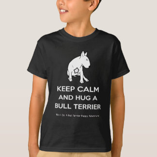 Bull Terrier: Keep Calm and hug a Bull Terrier T-Shirt