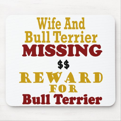 Bull Terrier & Wife Missing Reward For Bull Terrie Mouse Pads
