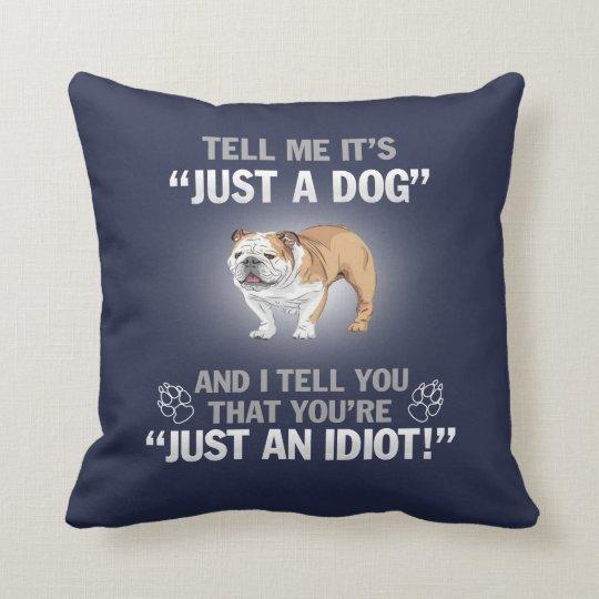 BULLDOG (ENGLISH) - Its Not Just A Dog! Cushion
