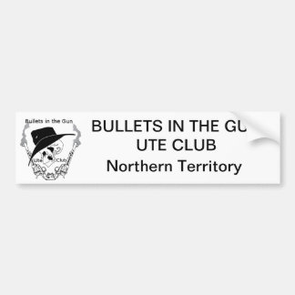 Bullets in the gun Ute Club Bumper Sticker - NT