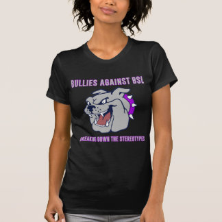 Bullies Against BSL Breaking Down The Stereotypes. T-Shirt