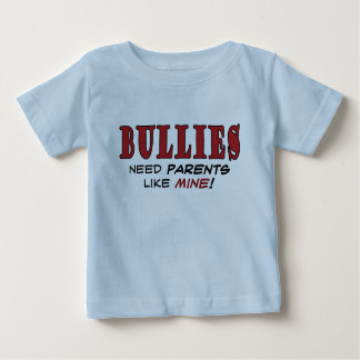 Bullies Need Parents Like Mine Infant T Baby T-Shirt