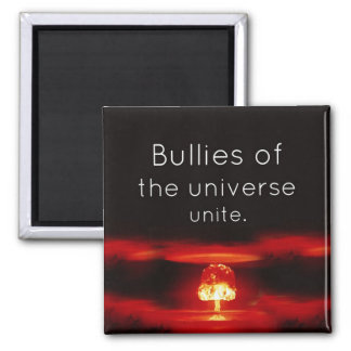 Bullies of the universe unite magnet