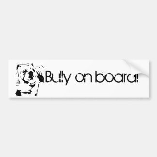 Bully on board! bumper sticker