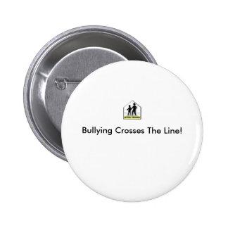 BULLYING CROSSES THE LINE! 6 CM ROUND BADGE