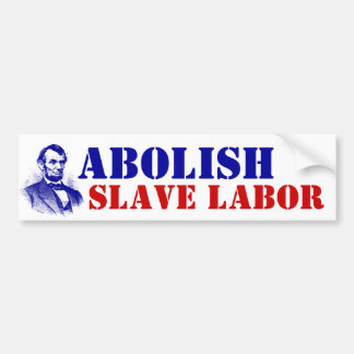 Bumper Sticker Abolish Slave Labor Abraham Lincoln
