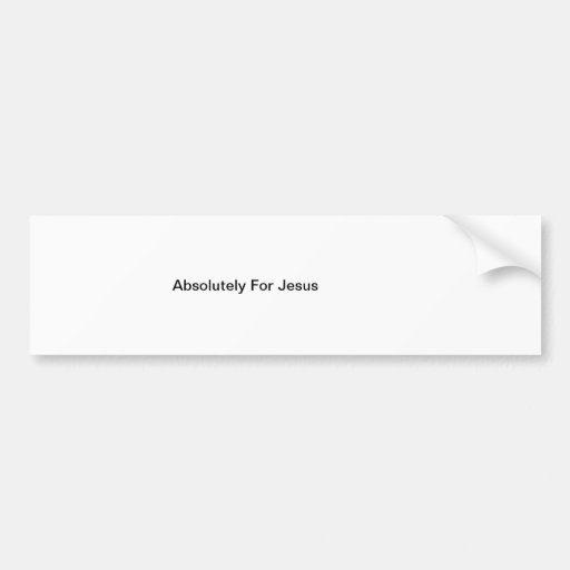 Bumper Sticker - Absolutely For Jesus