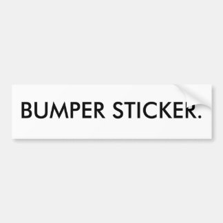 BUMPER STICKER. BUMPER STICKER