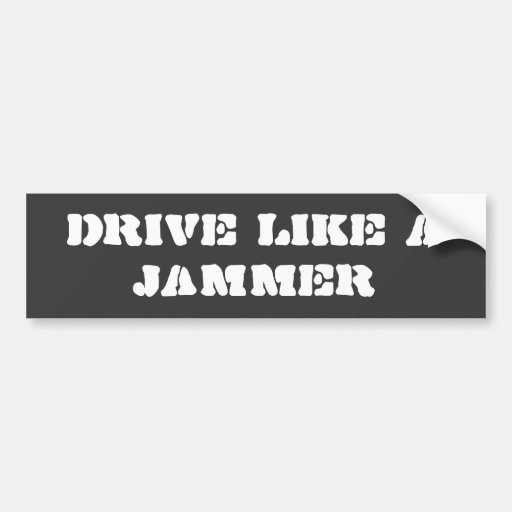 Bumper Sticker: Drive Like a Jammer