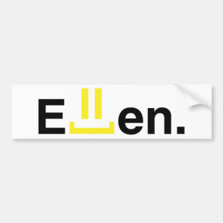 Bumper sticker: ellen bumper sticker