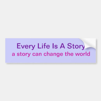 Bumper Sticker - Every Life Is A Story
