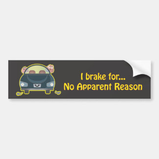 Bumper Sticker - I Brake For No Apparent Reason