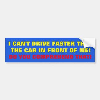 BUMPER STICKER I CAN'T DRIVER FASTER THAN ........