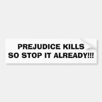 Bumper Sticker PREJUDICE KILLS STOP HATE