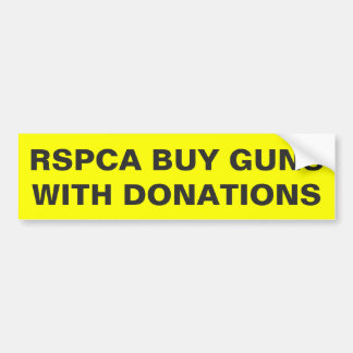 Bumper Sticker RSPCA Buy Guns With Donations
