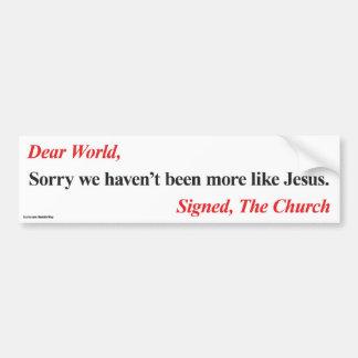 Bumper Sticker: Sorry haven't been more like Jesus Bumper Sticker