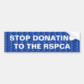 Bumper Sticker Stop Donating to the RSPCA