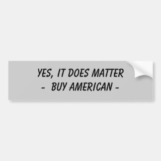 BUMPER STICKER - YES, IT DOES MATTER. BUY AMERICAN