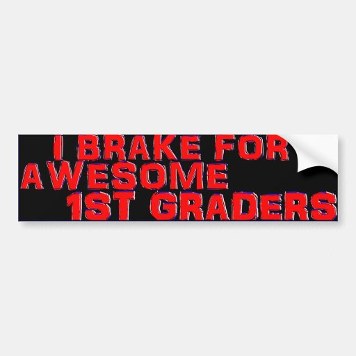 Bumper Stickers - I Brake for Awesome 1st Graders