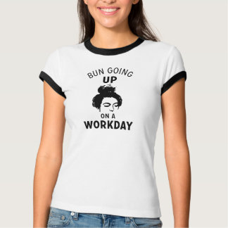 Bun Going Up on a Workday T-Shirt