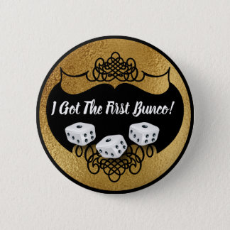 Bunco Name Tag Faux Gold - I Got The First Bunco 6 Cm Round Badge