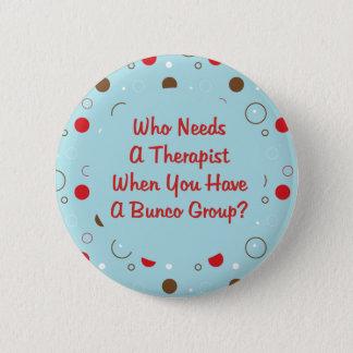 bunco who needs a therapist 6 cm round badge