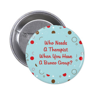 bunco who needs a therapist buttons
