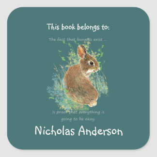Bunnies Exist Funny Inspirational Art Bookplate Square Sticker