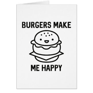 Burgers Make Me Happy Card