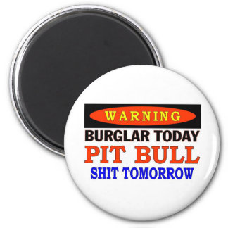 BURGLAR TODAY  PIT BULL WARNING MAGNET
