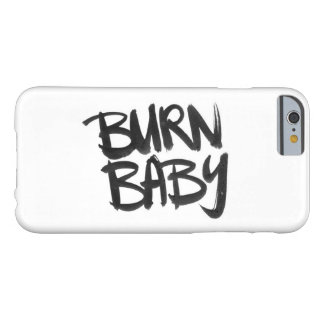 Burn Baby Barely There iPhone 6 Case
