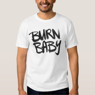 Burn Baby Shirts