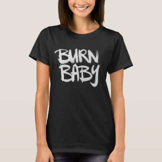Burn Baby T-Shirt