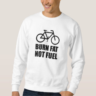 Burn Fat Not Fuel Bike Sweatshirt
