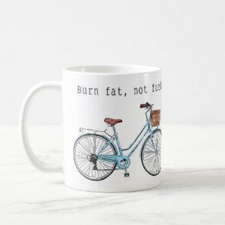 Burn fat, not fuel. coffee mug