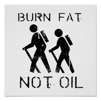 BURN FAT. NOT OIL. (HIKING) POSTER