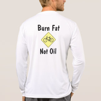 Burn Fat, Not Oil T Shirts
