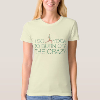 """Burn Off The Crazy"" Funny Yoga Warrior Pose T-Shirt"