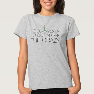 """Burn Off The Crazy"" Funny Yoga Warrior Pose Tee"