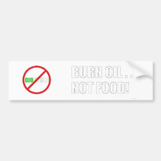 Burn Oil . . . Not Food! Bumper Sticker