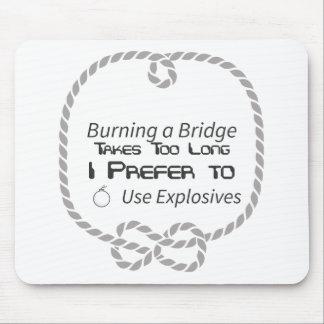 Burning a Bridge Takes Too Long. I Prefer to Use Mouse Pad
