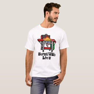 Burnt With Love BBQ Grill T-shirt