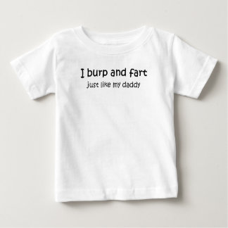 Burp and fart like daddy baby T-Shirt