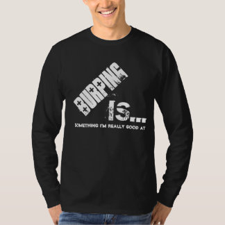 BURPING is Something I'm Really Good At Funny T-Shirt
