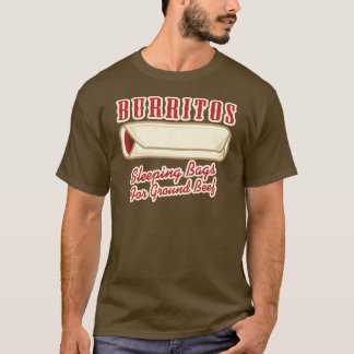 Burritos, sleeping bags for ground beef T-Shirt