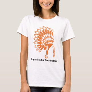 Bury my heart at Wounded Knee | T-Shirt