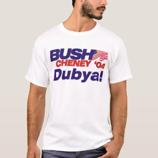 Bush/Cheney '04 Campaign Slogan: Dubya! T-Shirt